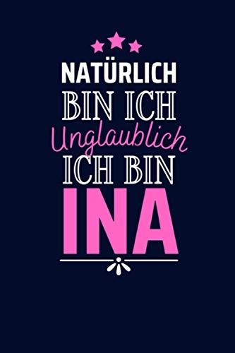 Natürlich Bin Ich Unglaublich Ich Bin Ina: Lustiges Individuelles Personalisiertes Notizbuch für Frauen mit Name | Geschenk für Ina