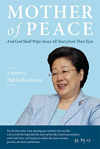 Mother of Peace: A Memoir by Hak Ja Han Moon (English Edition)
