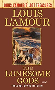 The Lonesome Gods (Louis L'Amour's Lost Treasures): A Novel by [Louis L'Amour]