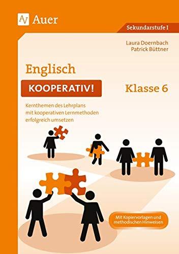 Englisch kooperativ Klasse 6: Kernthemen des Lehrplans mit kooperativen Lernmethoden erfolgreich umsetzen (Kooperatives Lernen Sekundarstufe)