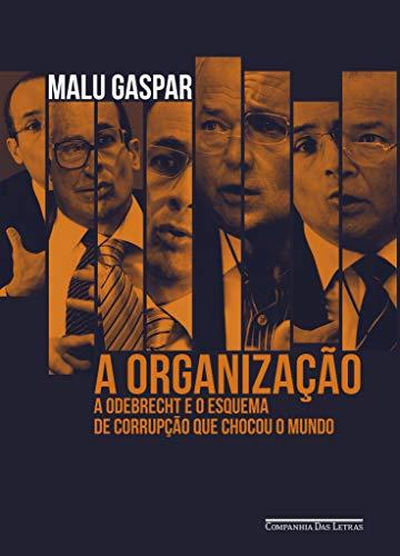 A Organizacao - A Odebrecht e o esquema de corrupcao que chocou o mundo (Em Portugues do Brasil)
