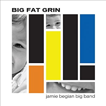 Jamie Begian Big Band: Big Fat Grin