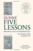 DUNNS' FIVE LESSONS Original Golf Fundamentals Musselburgh, Scotland Ronald Ross 1858: Learn of the Five Mechanical Laws of the Golf Swing - Fundamentals 1 to 5 - to become consistently accurate