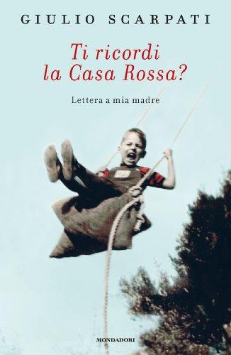 Ti ricordi la casa rossa?: Lettera a mia madre (Italian Edition)