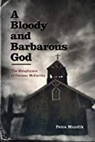 A Bloody and Barbarous God: The Metaphysics of Cormac Mccarthy