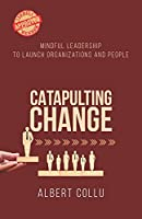 Catapulting Change: Mindful Leadership To Launch Organizations and People