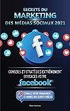 Secrets du Marketing des Médias Sociaux 2021: Conseils et Stratégies Extrêmement Efficaces votre Facebook (Stimulez votre Engagement et Gagnez des Clients Fidèles) (French Edition)
