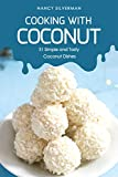 Cooking with Coconut: 31 Simple and Tasty Coconut Dishes...