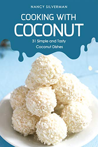 Cooking with Coconut: 31 Simple and Tasty Coconut Dishes (English Edition)