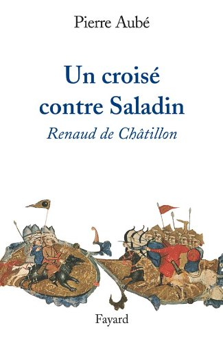 Un croisé contre Saladin: Renaud de Châtillon