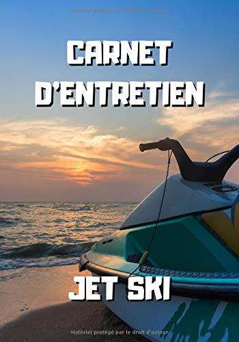 Carnet d'entretien jet ski: Notez vos réparations et les entretiens de votre scooter des mers - Carnet de bord jet ski à remplir - 101 pages - 17,8 x 25.4 cm