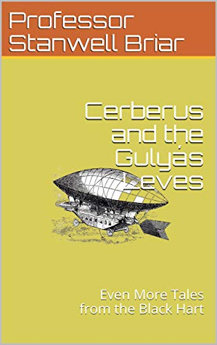 Cerberus and the Gulyás Leves: Even More Tales from the Black Hart