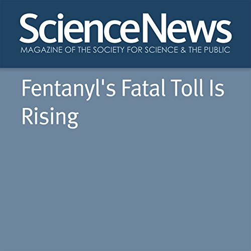 Fentanyl's Fatal Toll Is Rising audiobook cover art