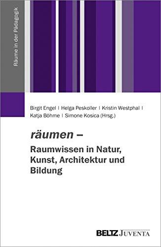 räumen – Raumwissen in Natur, Kunst, Architektur und Bildung (Räume in der Pädagogik)
