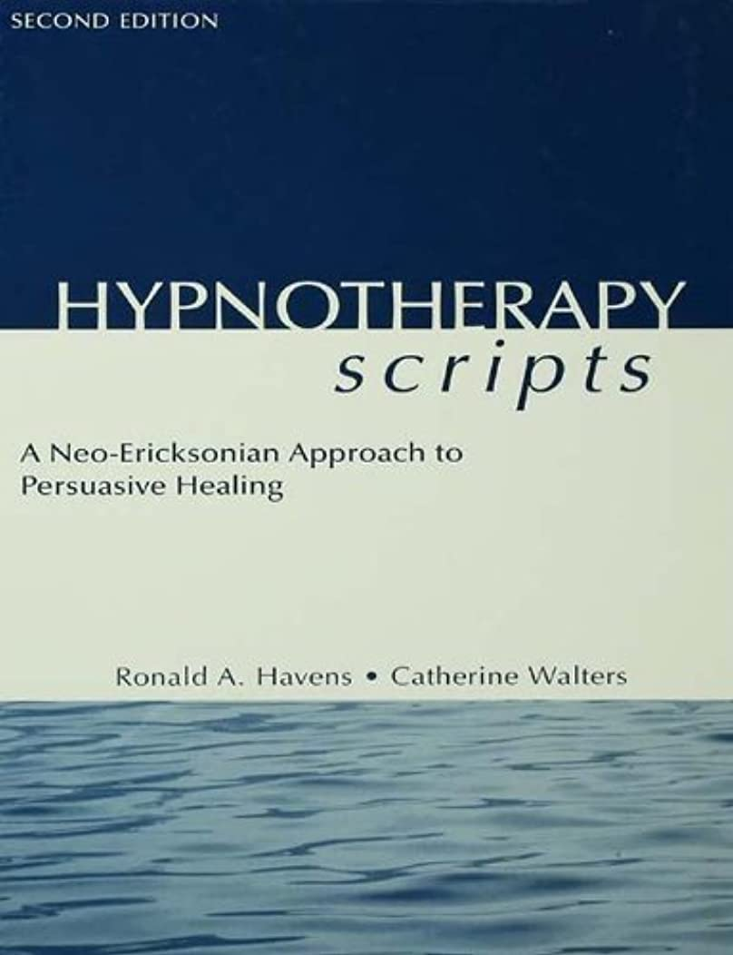 マリナーパテラジエーターHypnotherapy Scripts: A Neo-Ericksonian Approach to Persuasive Healing (English Edition)