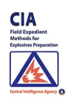 CIA Field Expedient Methods for Explosives Preparations