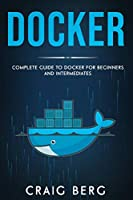 Docker: Complete Guide To Docker For Beginners And Intermediates Front Cover