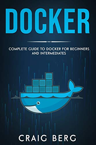 Docker: Complete Guide To Docker For Beginners And Intermediates (Code tutorials)