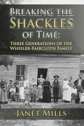 Breaking the Shackles of Time: Three Generations of the Wheeler-Faircloth Family