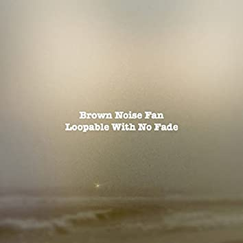 Brown Noise Fan Loopable With No Fade