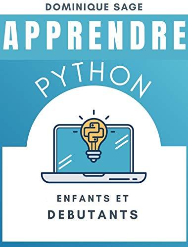 APPRENDRE Python: ENFANTS et DEBUTANTS: Python pour les DEBUTANTS avec des projets et des jeux amusants et pratiques. (Apprendre à coder rapidement en 2021)