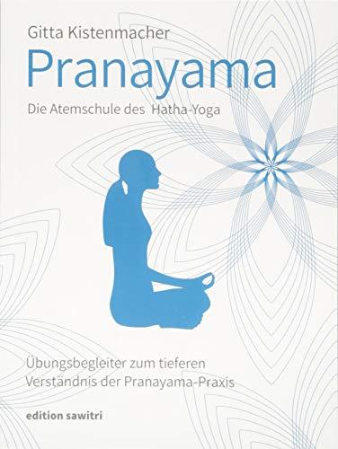Pranayama Die Atemschule des Hatha-Yoga: Übungsbegleiter zum tieferen Verständnis der Pranayama-Praxis