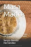 Masa Madre: La guia definitiva para entender, usar y conservar tu masa madre (Spanish Edition)