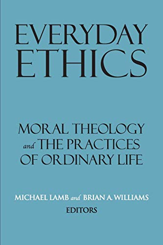 Compare Textbook Prices for Everyday Ethics: Moral Theology and the Practices of Ordinary Life Related Works from Georgetown University Press  ISBN 9781626167070 by Lamb, Michael,Williams, Brian A.