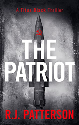 The Patriot (Titus Black Thriller series Book 9) by [R.J. Patterson]