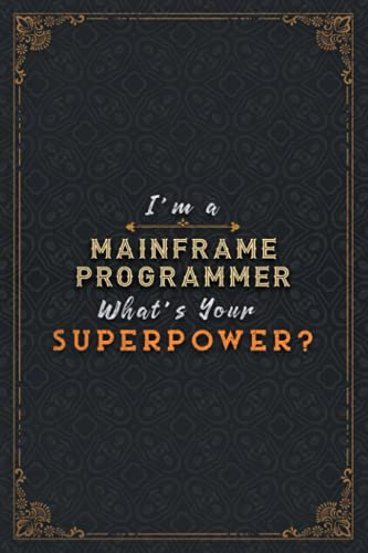 Mainframe Programmer Notebook Planner - I'm A Mainframe Programmer What's Your Superpower Job Title Working Cover Daily Journal: 6x9 inch, Happy, 5.24 ... Hour, Task Manager, A5, Stylish Paperback