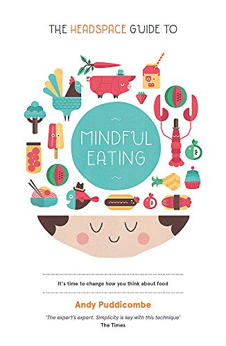 Puddicombe, A: Headspace Guide to... Mindful Eating: 10 Days to Finding Your Ideal Weight