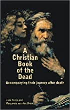 A Christian Book of the Dead: Accompanying Their Journey after Death