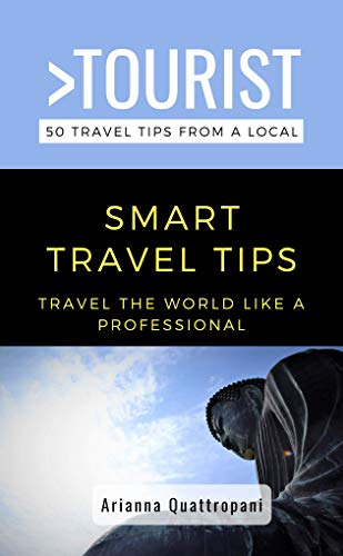 Greater Than a Tourist-Smart Travel Tips : Travel the World Like a Professional (50 Things to Know Travel) (English Edition)