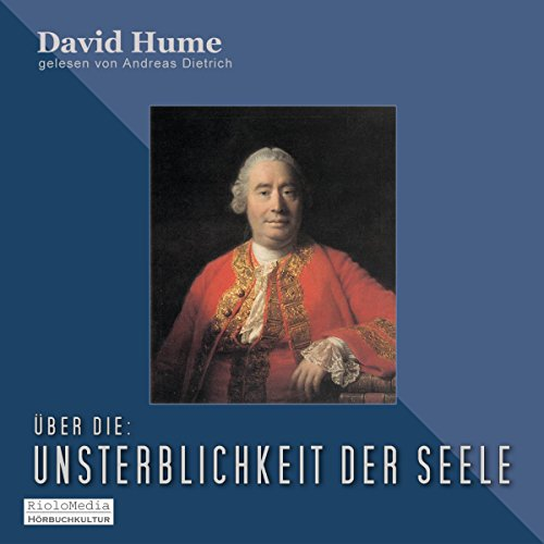 Über die Unsterblichkeit der Seele                   By:                                                                                                                                 David Hume                               Narrated by:                                                                                                                                 Andreas Dietrich                      Length: 18 mins     Not rated yet     Overall 0.0