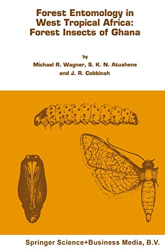 Forest entomology in West Tropical Africa: Forest insects of Ghana (Series Entomologica, Band 47)
