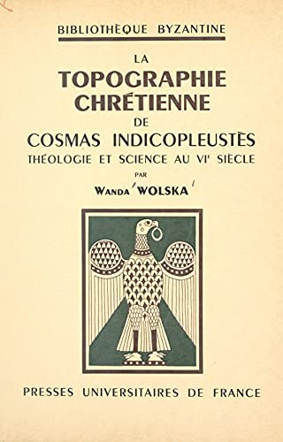 La topographie chrétienne de Cosmas Indicopleustès: Théologie et science au VIe siècle (French Edition)
