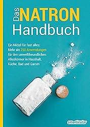 Das Natron-Handbuch: Ein Mittel für fast alles: Mehr als 250 Anwendungen für den umweltfreundlichen Alleskönner in Haushalt, Küche, Bad und Garten: ... in Haushalt, Kche, Bad und Garten
