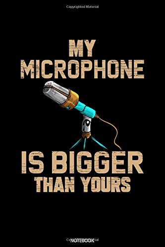 My Microphone Is Bigger Than Yours Notebook: Blank Lined Journal 6x9 – Podcast Radio Host Notebook I Podcaster Gift for Podcasting and Audio Stream Geeks
