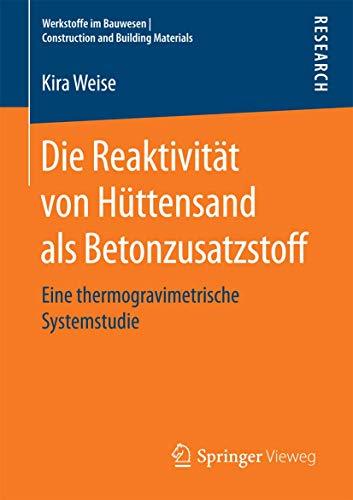 Die Reaktivität von Hüttensand als Betonzusatzstoff: Eine thermogravimetrische Systemstudie (Werkstoffe im Bauwesen | Construction and Building Materials)