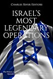 Israel's Most Legendary Operations: The History and Legacy of the Capture of Adolf Eichmann, Operation Wrath of God, and Operation Entebbe