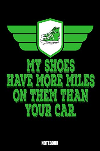 My Shoes Have More Miles On Them Than Your Car: Running Jogger Notizbuch I Läufer Training Journal I Lauf Tagebuch I Running Diary I Lauftraining Log ... Bestzeiten Erfahrungen und Rekorde in dein