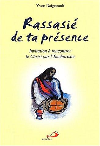 Rassasié de ta présence : Invitation à rencontrer le Christ par l'Eucharistie