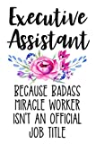Executive Assistant Because Badass Miracle Worker Isn't an Official Job Title: White Lined Journal Soft Cover...
