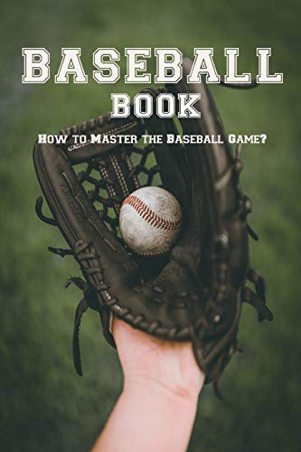 Baseball Book: How to Master the Baseball Game?: Gift Ideas for Holiday