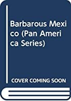 Barbarous Mexico (Pan America Series)