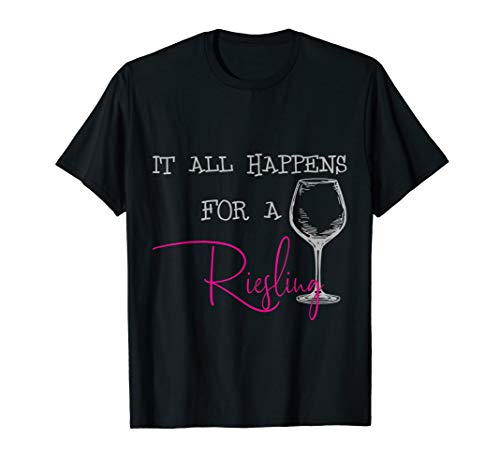 Everything Happens for a Riesling T-Shirt Weinglas Weißwein