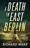 A Death in East Berlin (Peter Ritter thriller series Book 1)