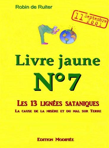 LE LIVRE JAUNE 7 : Les 13 lignées sataniques (Volume 1 -  Edition modifiée) par [Robin de Ruiter, Co auteur Fritz Springmeier]