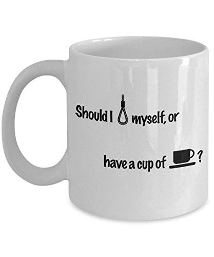 Generic White Mug Should i Kill Myself or Have a Cup of Coffee Ceramic Tea/Coffee/Milk White Mug Cup Great Gift Mug 11 oz