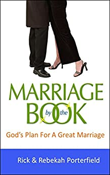 Marriage By The Book: God's Plan for A Great Marriage by [Rick Porterfield, Rebekah Porterfield]